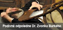PODIVNÉ ODPOLEDNE DR. ZVONKA BURKEHO